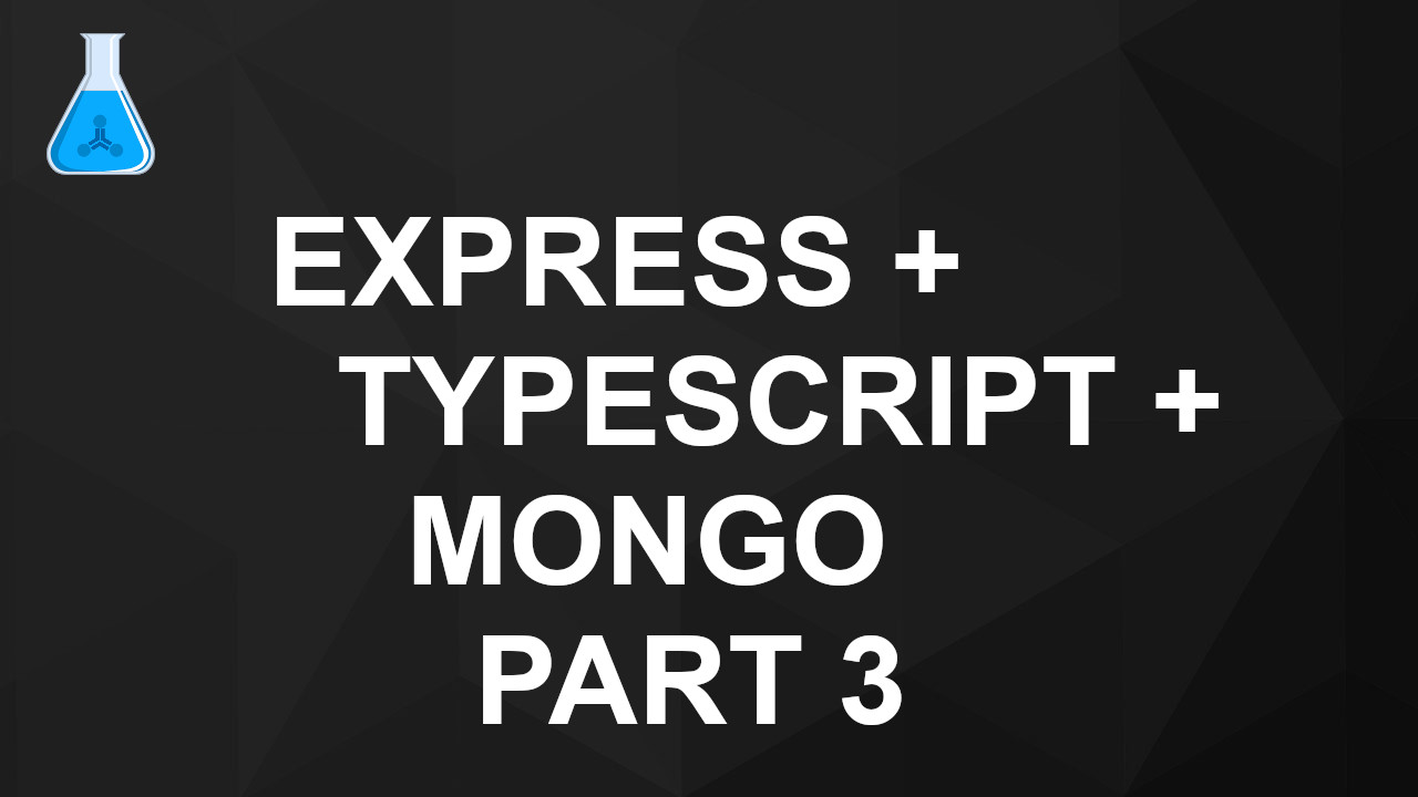 Express + TypeScript + Mongo Part 3 - Mongoose