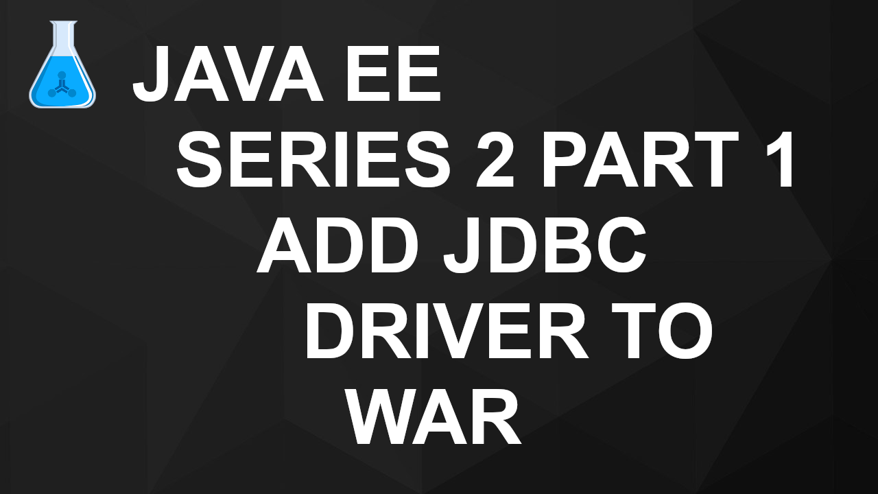 JavaEE Series 2 Part 1 - Adding JDBC Driver to War File